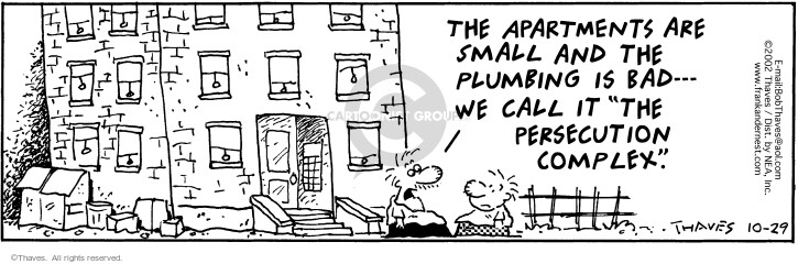 """The apartments are small and the plumbing is bad -- We call it """"The Persecution Complex""""."""