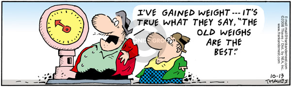 Comic Strip Bob Thaves Tom Thaves  Frank and Ernest 2006-10-13 weigh