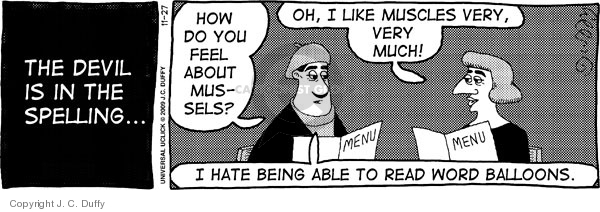 The devil is in the spelling …  How do you feel about mussels?  Oh, I like muscles very, very much!  I hate being able to read word balloons.