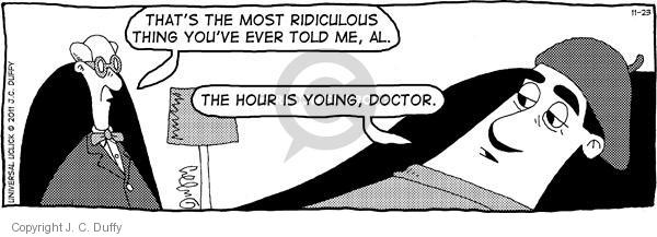 Thats the most ridiculous thing youve ever told me, Al. The hour is young, doctor.