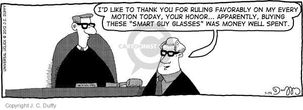 """Id like to thank you for ruling favorably in my every motion today, your honor … Apparently, buying these """"smart guy glasses"""" was money well spent."""
