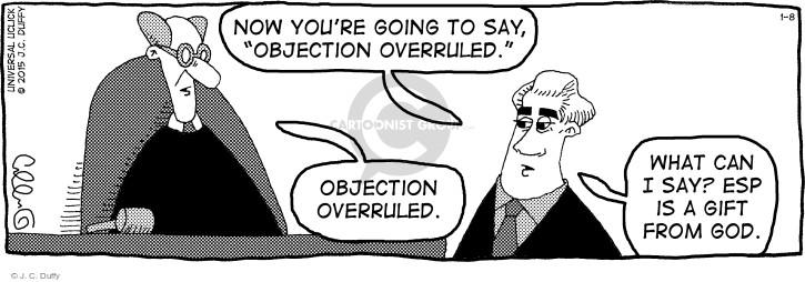 """Now youre going to say, """"objection overruled."""" Objection overruled. What can I say? ESP is a gift from God."""