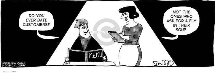 Menu.  Do you ever date customers?  Not the ones who ask for a fly in their soup.