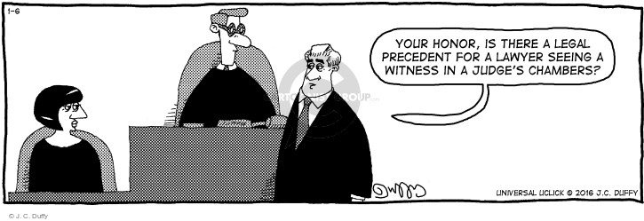 Your honor, is there a legal precedent for a lawyer seeing a witness in a judges chambers?