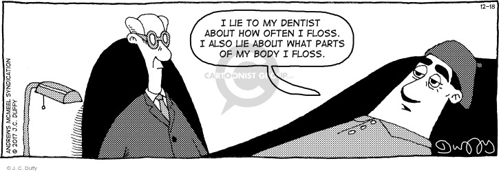 I lie to my dentist about how often I floss. I also lie about what parts of my body I floss.