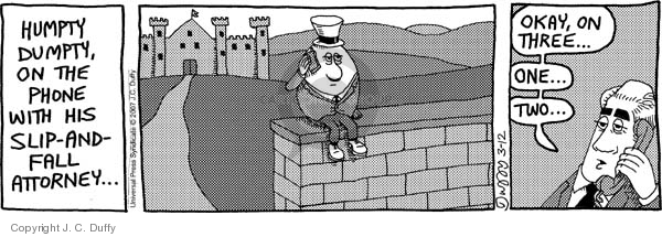 Humpty Dumpty, on the phone with his slip-and-fall attorney…  Okay, on three…  One… Two…