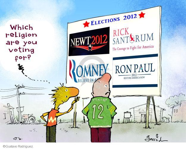 Which religion are you voting for? Elections 2012. Newt 2012. Rick Santorum. The Courage to Fight for America. Romney. Believe in America. Ron Paul. 2012. Restore America Now.