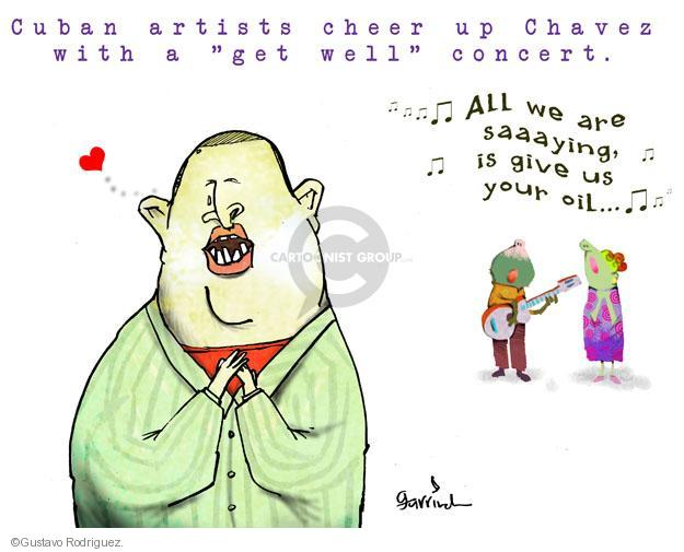"""Cuban artists cheer up Chavez with a """"get well"""" concert. All we are saaaying, is give us your oil …"""