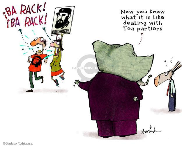 BA RACK! BA RACK! Fidel Castro. Now you know what it is like dealing with Tea Partiers.