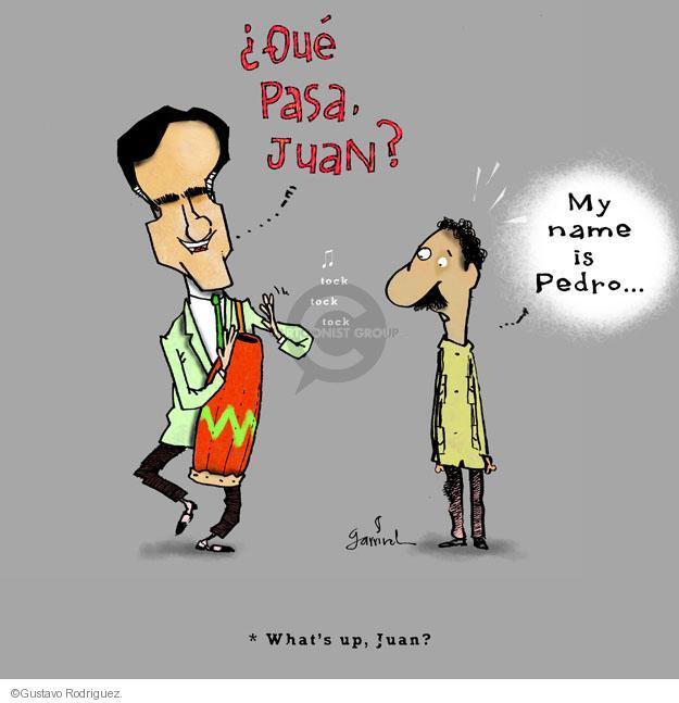 Que pasa, Juan? My name is Pedro … Tock tock tock. *Whats up, Juan?