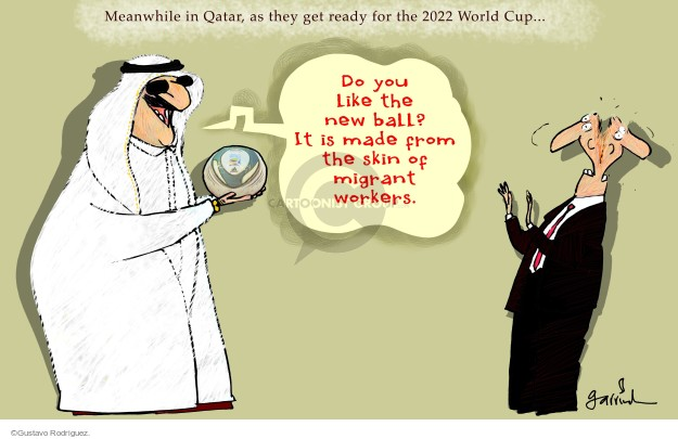 Meanwhile in Qatar, as they get ready for the 2022 World Cup. Do you like the new ball? It is made from the skin of migrant workers.