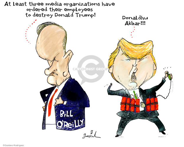 At least three media organizations have ordered their employees to destroy Donald Trump! Donaldhu Akbar!!! Bill OReilly.