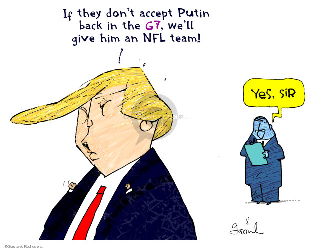 If they dont accept Putin back in the G7, well give him an NFL team! Yes, sir.