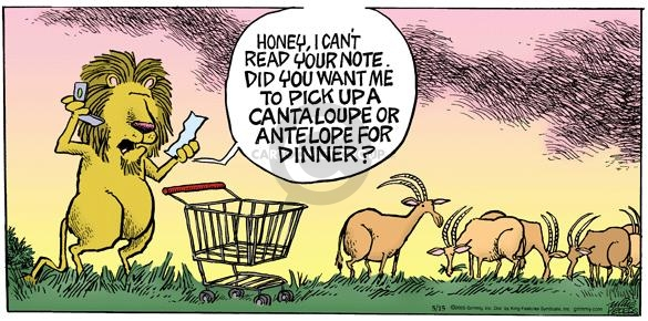 Honey, I cant read your note.  Did you want me to pick up a cantaloupe or antelope for dinner?