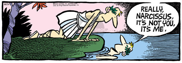 Really, Narcissus, its not you, its me.