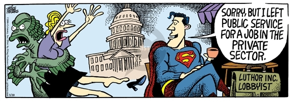 Sorry, but I left public service for a job in the private sector.  Luthor Inc. Lobbyist.