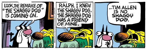 """Look, the remake of """"The Shaggy Dog is coming on.  Ralph, I knew the Shaggy Dog.  The Shaggy Dog was a friend of mine.  Tim Allen is no Shaggy Dog."""