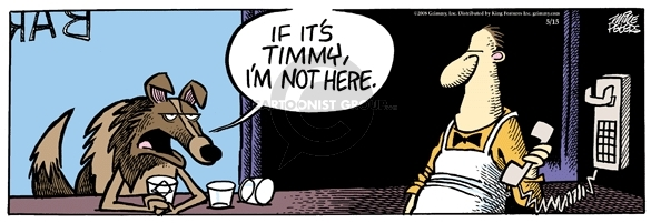 If its Timmy, Im not here.