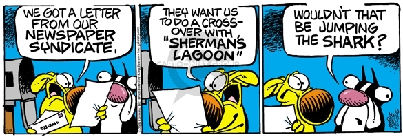 """We got a letter for our newspaper syndicate.  They want us to do a crossover with """"Shermans Lagoon.""""  Wouldnt that be jumping the shark?"""