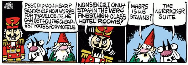 Psst, did you hear?  Santas elf now works for Travelosity.  He can get you the cheapest rates for motels.  Nonsence.  I only stay in the very finest, high-class hotel rooms!  Where is he staying?  The nutcracker suite.