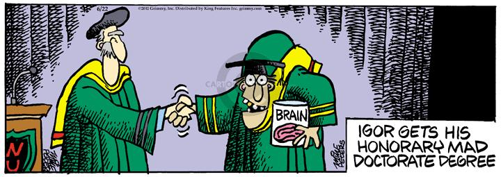 Brain.  Igor gets his honorary mad doctorate degree.