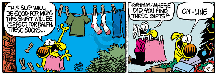 This slip will be good for mom, this shirt will be perfect for Ralph, these socks ... Grimm, where did you find these gifts? On-line.