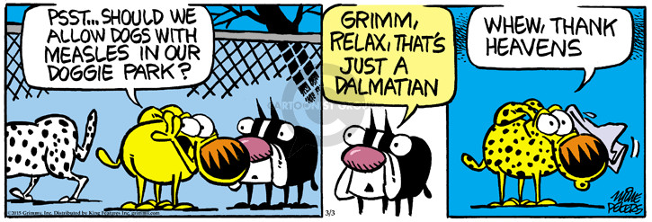 Psst … Should we allow dogs with measles in our doggie park? Grimm, relax, thats just a Dalmatian. Whew, thank heavens.