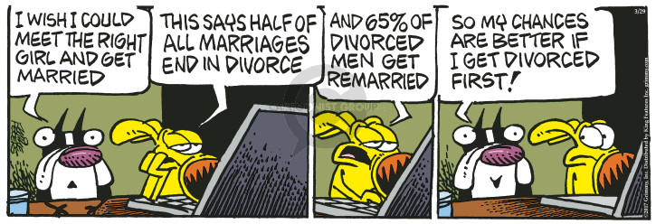 I wish I could meet the right girl and get married. This says half of all marriages end in divorce. And 65% of divorced men get remarried. So my chances are better if I get divorced first!