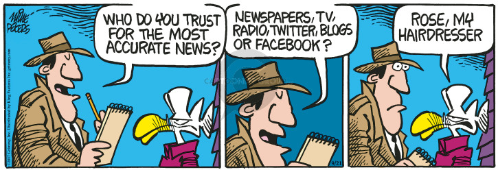Who do you trust for the most accurate news? Newspapers, tv, radio, Twitter, blogs or Facebook? Rose, my hairdresser.