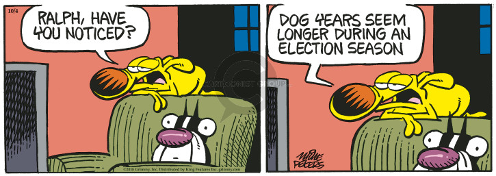 Ralph, have you noticed? Dog years seem longer during an election season.