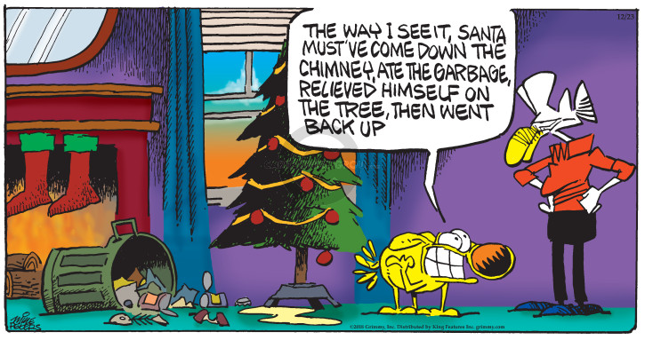 The way I see it, Santa mustve come down the chimney, ate the garbage, relieved himself on the tree, then went back up.