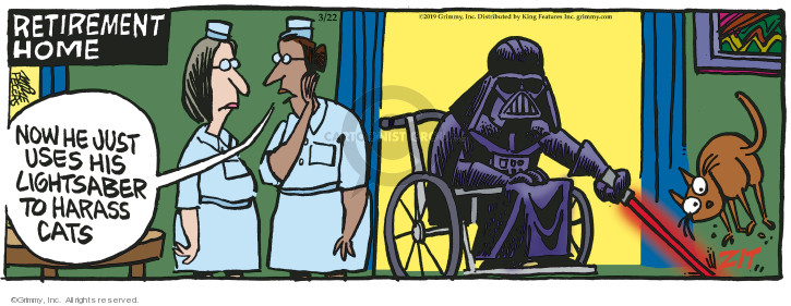 Retirement Home. Now he just uses his lightsaber to harass cats. Zit.
