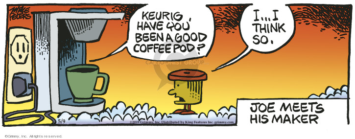 Keurig, have you been a good coffee pod? I … I think so. Joe meets his maker.