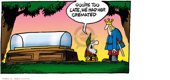 Youre too late, we had her cremated.