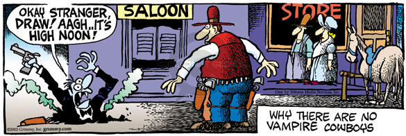 Saloon.  Store.  Okay stranger, Draw!  Aagh … Its high noon.  Why there are no vampire cowboys.