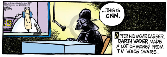 This is CNN.  After his movie career, Darth Vader made a lot of money from TV voice overs.