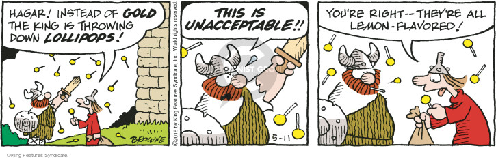 Hagar! Instead of gold the king is throwing down lollipops! This is unacceptable!! Youre right - theyre all lemon-flavored.