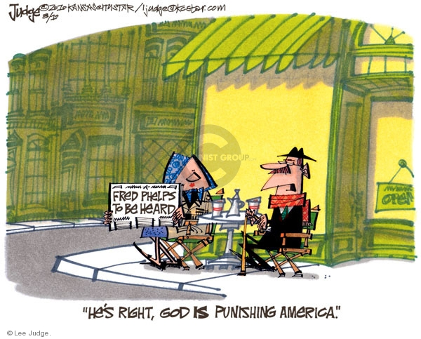 Fred Phelps to be Heard.  Hes right, God is punishing America.