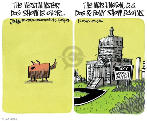 The Westminster Dog Sow is over … The Washington D.C. dog and pony show begins. Today. Budget battle.