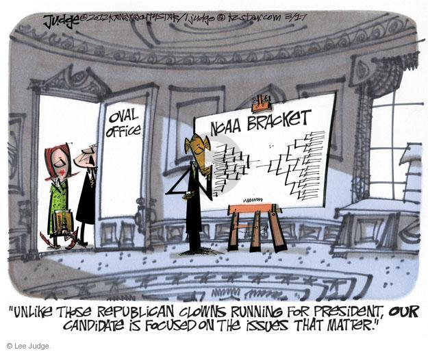 """Oval Office. NCAA Bracket. """"Unlike those Republican clowns running for President, OUR candidate is focused on the issues that matter."""""""