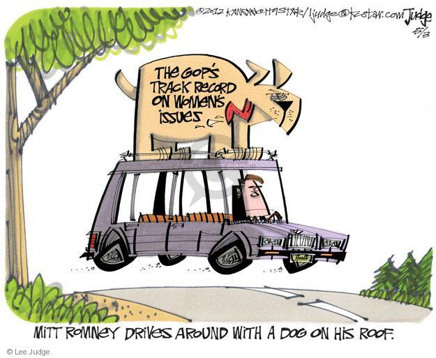 The GOPs track record on womens issues. Mitt Romney drives around with a dog on his roof.