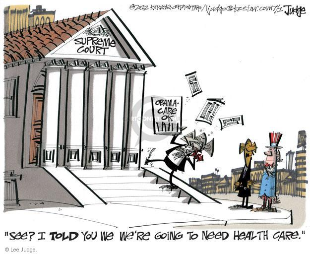 """Supreme Court. Obamacare ok. """"See? I told you we were going to need health care."""""""