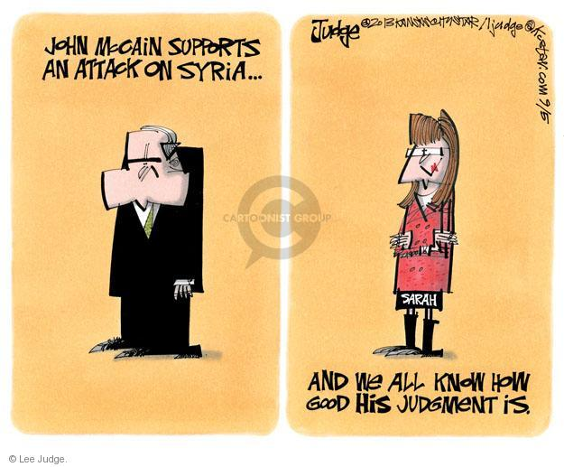 John McCain supports an attack on Syria. And we all know how good HIS judgment is.