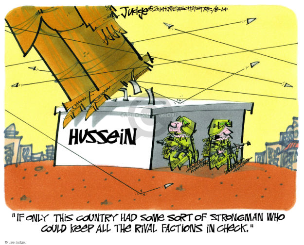 """Hussein. """"If only this country had some sort of strongman who could keep all the rival factions in check."""""""