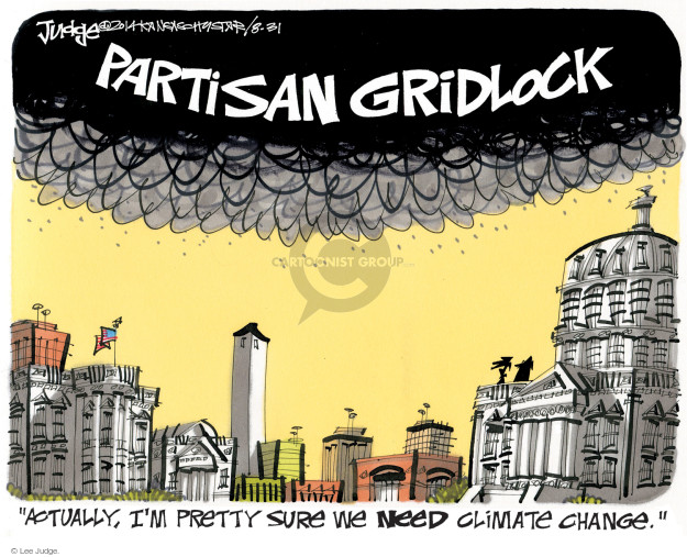 Partisan Gridlock.  Actually, Im pretty sure we need climate change.