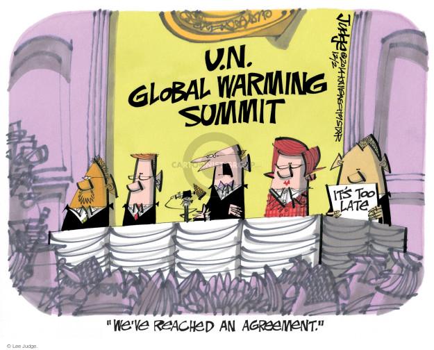 "U.N. Global Warming Summit. Its too late. ""Weve reached an agreement."""