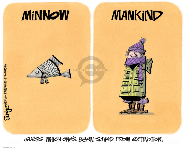 Minnow. Mankind. Guess which ones been saved from extinction.