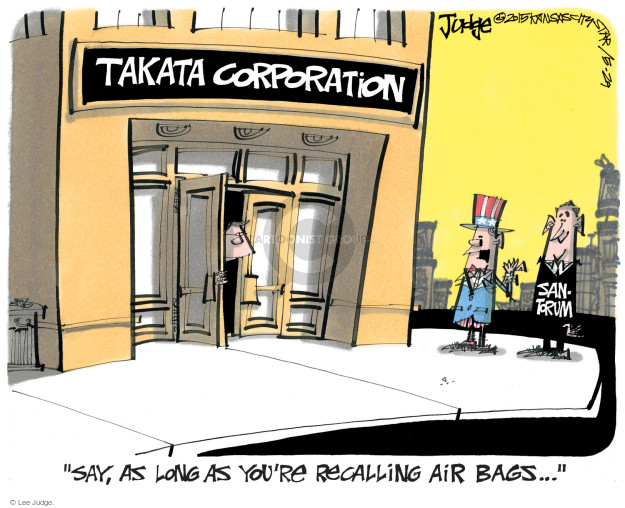 """Takata Corporation. Santorum. """"Say, as long as youre recalling air bags … """""""
