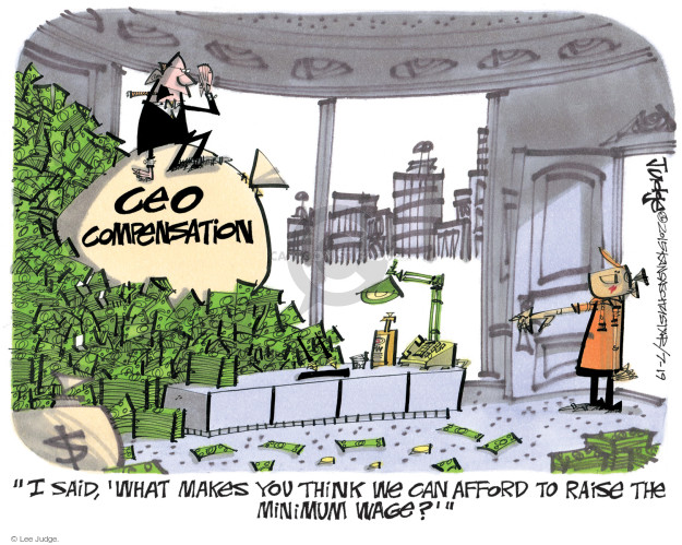 "CEO compensation. $. ""I said, What makes you think we can afford to raise the minimum wage?"""