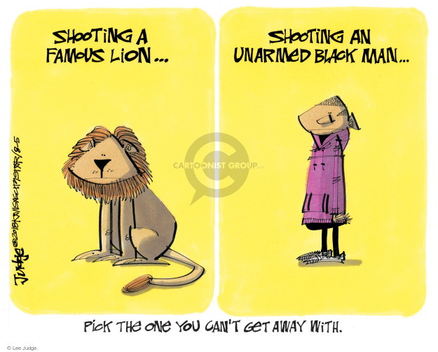 Shooting a famous lion � Shooting an unarmed black man � Pick the one you cant get away with.